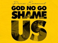 [Music + Video] Prinx Emmanuel – God No Go Shame Us
