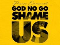 [Music + Video] Prinx Emmanuel – God No Go Shame Us