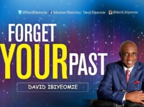 [Sermon] David Ibiyeomie – Forget Your Past