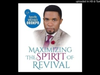 [Sermon] Apostle Michael Orokpo – Maximizing The Spirit of Revival
