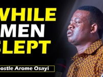 [Sermon] Apostle Arome Osayi – While Men Slept