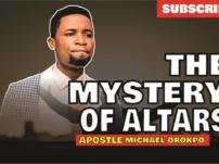 [Sermon] Apostle Michael Orokpo – Mystery of Altars