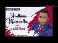 [Sermon] Apostle Michael Orokpo – Anathema Maranatha
