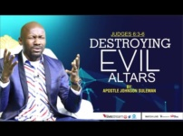 [Sermon] Apostle Johnson Suleman – Destroying Evil Altars