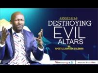 [Sermon] Apostle Johnson Suleman – Destroying Evil Altars