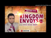 [Sermon] Apostle Michael Orokpo – Kingdom Envoys (Part 2)