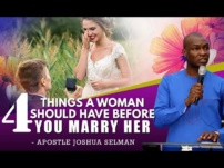 [Sermon] Apostle Joshua Selman – 4 Things a WOMAN Should Have Before You Marry Her