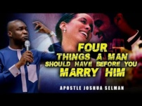 [Sermon] Apostle Joshua Selman – 4 Things a MAN Should Have Before You Marry Him