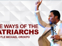 [Sermon] Apostle Michael Orokpo – The Ways Of  The Patriarchs