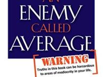 An Enemy Called Average: The Keys To Unlocking Your Dreams – John L. Mason