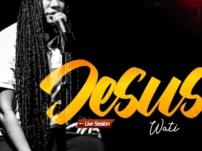 [Music + Video] Wati – Jesus (Live Session)