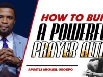 [Sermon] Apostle Orokpo Michael – How To Build A Powerful Prayer Altar