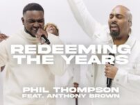 [Music, Lyrics + Video] Phil Thompson feat. Anthony Brown – Redeeming the Years