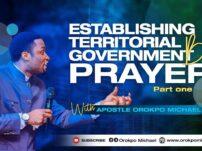 [Sermon] Apostle Orokpo Michael – Establishing Territorial Government by Prayer (Pt. 2)
