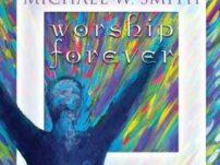 [Music, Lyrics + Video] Michael W. Smith – Worship Forever