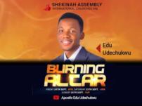 [Sermon] Apostle Edu Udechukwu – Burning Altars