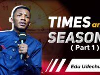 [Sermon] Apostle Edu Udechukwu – Times And Seasons